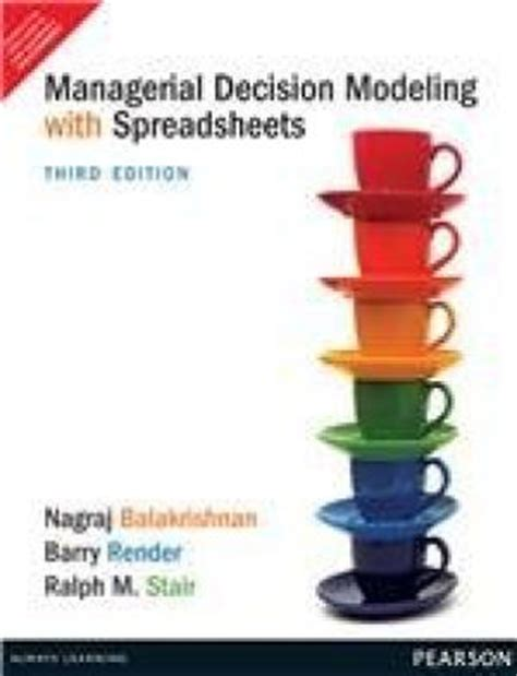 Managerial Decision Modeling With Spreadsheets by Nagraj Balakrishnan Barry Render Ralph M Stair Abebooks