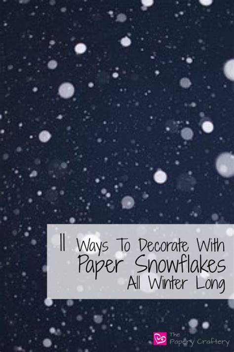 Ways To Make A Paper Longer - eleven ways to decorate with paper snowflakes all winter
