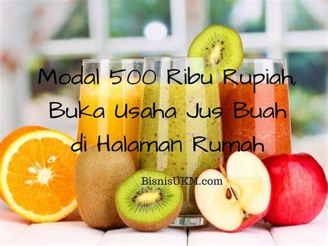 membuat usaha dengan modal 100 ribu modal 500 ribu rupiah buka usaha jus buah di rumah