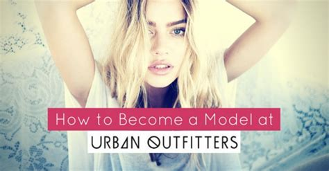 how to become a model model agency guide model advice how to become a model for urban outfitters 13 best tips