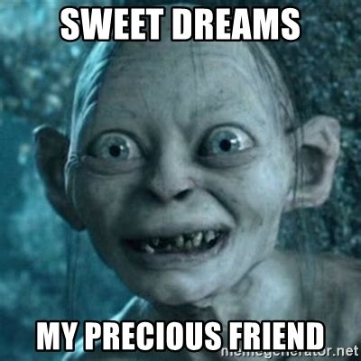 Meme Sweet - sweet dreams my precious friend my precious gollum