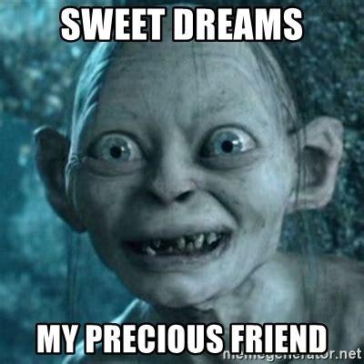 Sweet Meme - sweet dreams my precious friend my precious gollum