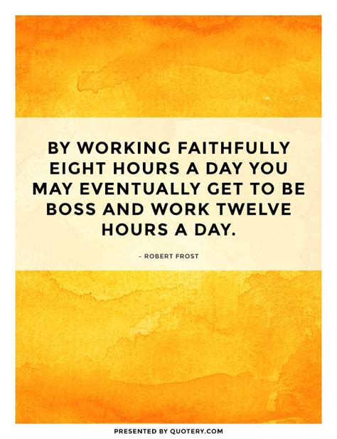 by working faithfully eight hours a day you may eventually get to be quote by working faithfully eight hours a day you