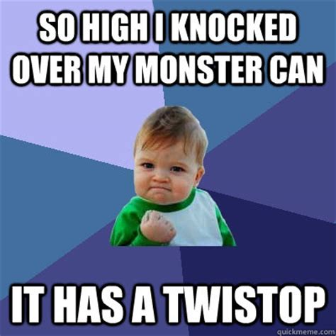 High Kid Meme - so high i knocked over my monster can it has a twistop