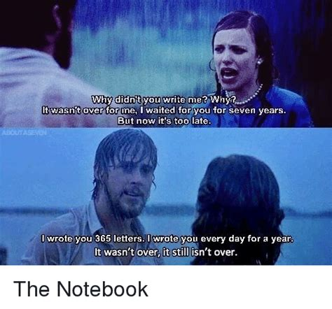 The Notebook Meme - why didn t you write me whyt it wasn t over me i waited