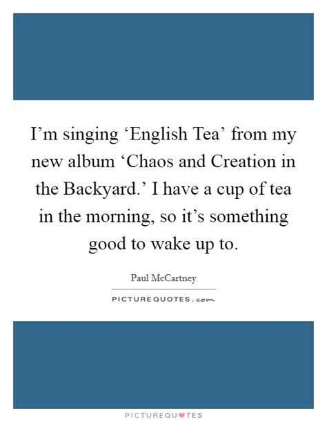 chaos and creation in the backyard i m singing english tea from my new album chaos