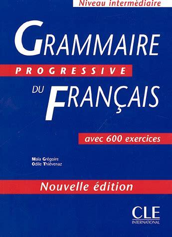 grammaire progressive du francais grammaire progressive du fran 231 ais private french lessons in paris
