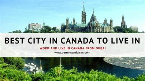 best city to live best city in canada to live in permits and visas dubai