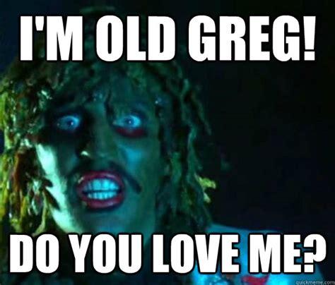 Old Gregg Meme - i 39 m old gregg