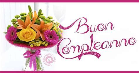 buon compleanno fiori immagini buon compleanno immaginiamo org