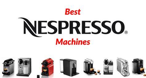 nespresso best machine top 8 best nespresso machines reviews of 2018