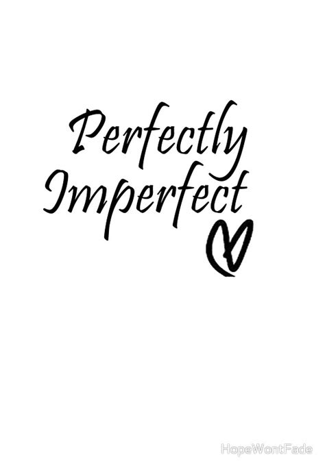 quot perfectly imperfect quot posters by hopewontfade redbubble