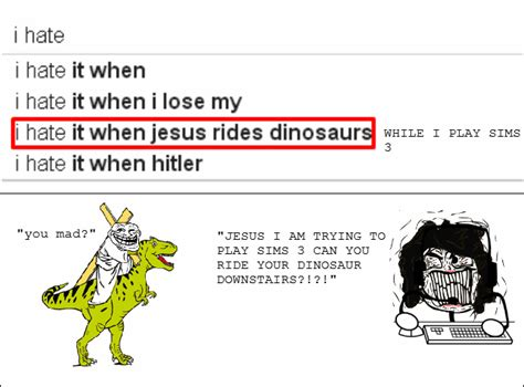 i hate it when jesus rides dinosaurs in my house i hate when jesus rides dinosaurs in my house pictures to pin on pinterest pinsdaddy