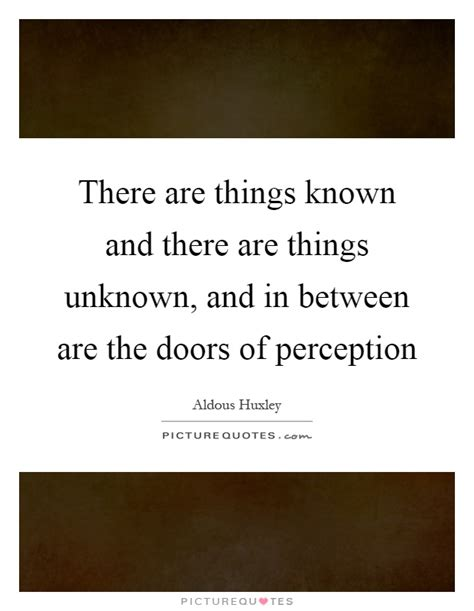 The Doors Of Perception Quotes by There Are Things Known And There Are Things Unknown And In Picture Quotes