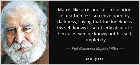 biography syed muhammad naquib al attas syed muhammad naquib al attas quote man is like an island