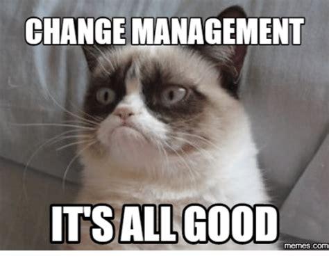 change management its all good com all good meme on me me