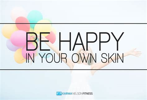 Be Your Own Skin Invester by Be Happy In Your Own Skin Karma Nelson Fitness