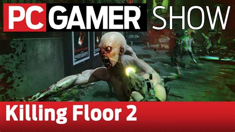 Pc Gamer Killing Floor 2 by Pc Gamer Show Killing Floor 2 Gameplay And