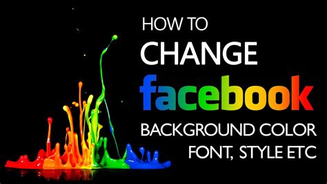 change facebook themes background how to change facebook background color font style etc