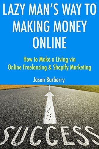 How To Make Money Freelancing Online - lazy man s way to making money online how to make a living via online freelancing