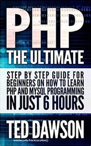 mysql explained your step by step guide to database design books php the ultimate step by step guide for beginners on how