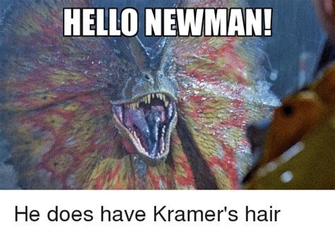 Hello Newman Meme - hello newman he does have kramer s hair funny meme on