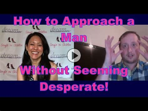 Is Desperate To Date by How To Approach A Without Seeming Desperate Dating