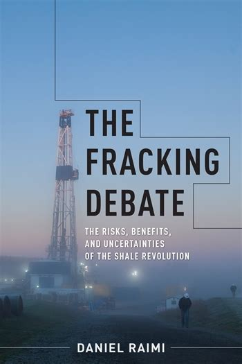the fracking debate the risks benefits and uncertainties of the shale revolution center on global energy policy series books new books columbia press