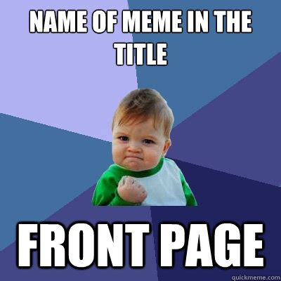 Meme Page Names - name of meme in the title front page success kid quickmeme