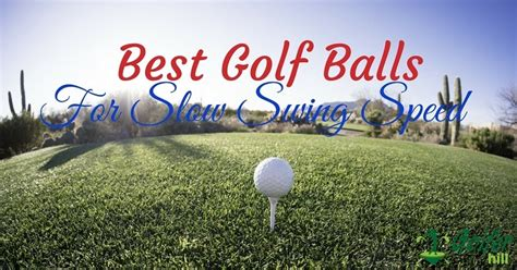 best golf balls for slower swing speeds best golf balls for slow swing speed top golf ball for