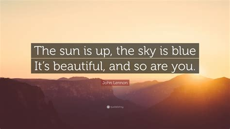 Sun Is Up lennon quote the sun is up the sky is blue it s