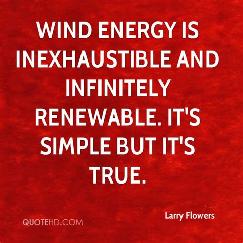 Quote Of The Day Larry Hardiman by Renewable Energy Quotes Quotesgram
