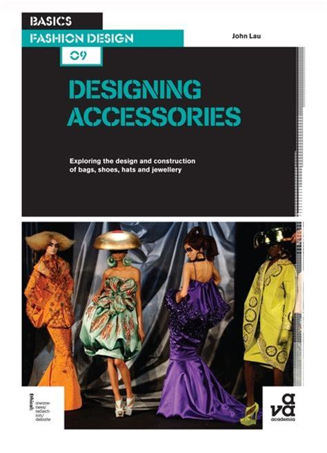fashion design basics basics fashion design 09 designing accessories exploring