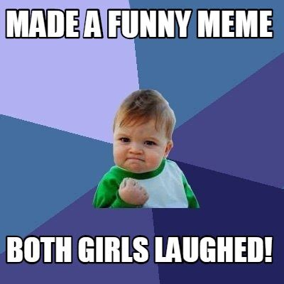 How To Make Funny Memes - meme creator made a funny meme both girls laughed meme