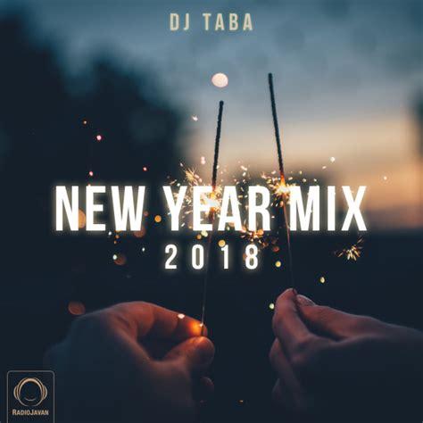 new year mix new year mix 2018 podcast dj taba radiojavan