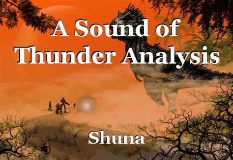 A Sound Of Thunder Essay by A Sound Of Thunder Analysis Essay By Shuna
