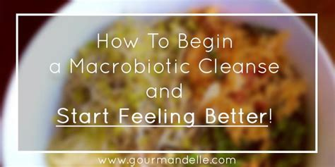 How To Start A Detox by How To Begin A Macrobiotic Cleanse And Start Feeling Better