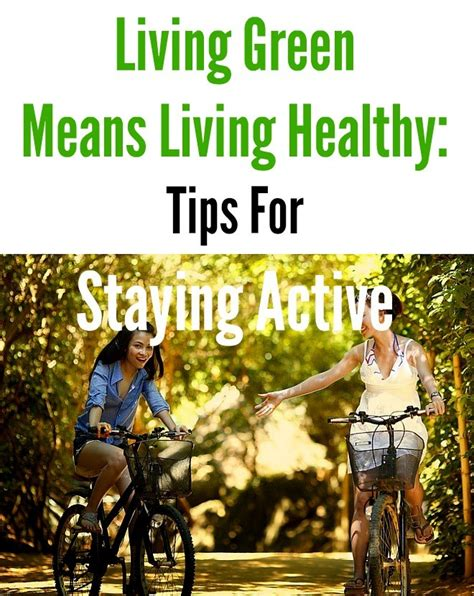 7 Tips On Going Green And Staying Green by Living Green Means Living Healthy Tips For Staying Active