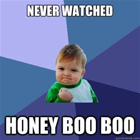 Boo Meme - never watched honey boo boo success kid quickmeme