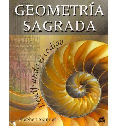 libro geometria sagrada sacred geometry geometria sagrada sacred geometry descifrando el codigo stephen skinner 9788484452010