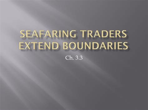chapter 3 section 3 seafaring traders ch 3 3 seafaring traders extend boundaries