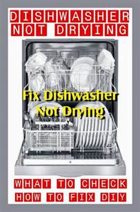 Dishwasher Won T Clean Properly Dishwasher Not Drying Dishes How To Fix