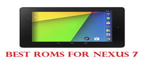 best roms for android best roms for nexus 7