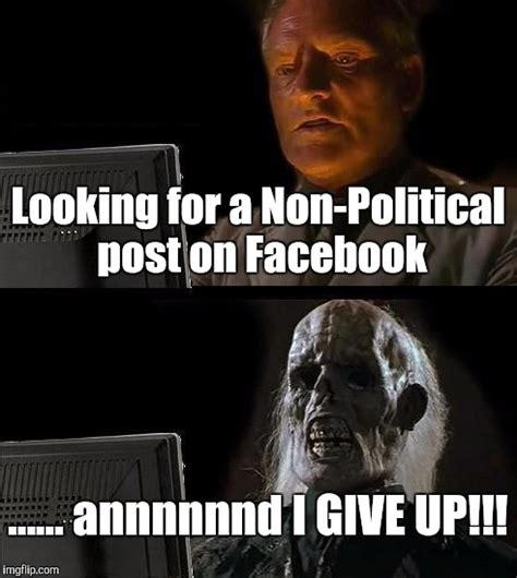 Political Meme Generator - the current state of facebook imgflip
