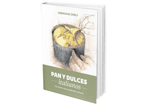 libro pan y dulces italianos libro de recetas pan y dulces italianos hermanas simili recetas italianas recetas de cocina