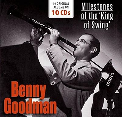 who was known as the king of swing milestones of the king of swing 10cd benny goodman