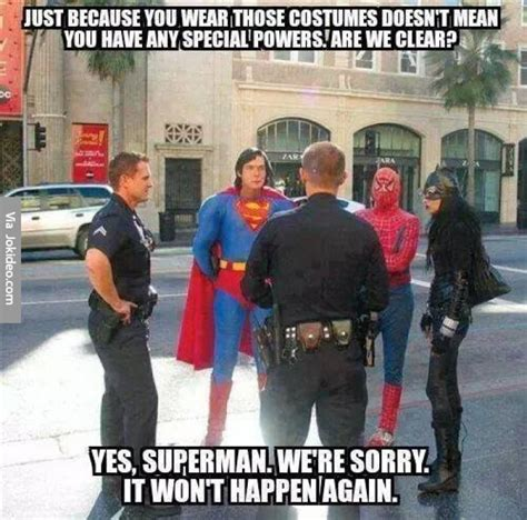 Funny Cop Memes - because you wear those costumes meme