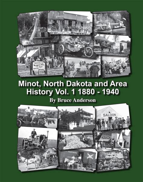 Search. Find. Explore Minot, North Dakota and Area History 1880 1940 Vol. 1