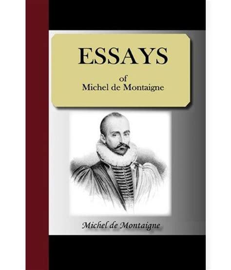 Michel De Montaigne Essays Summary by Montaigne Essays Summary