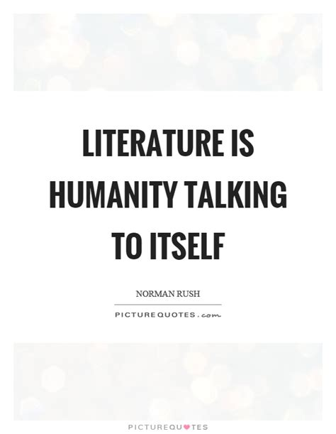 Literature Quotes Literature Is Humanity Talking To Itself Picture Quotes